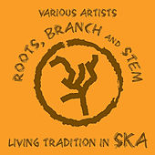 Roots, Branch and Stem: Living Tradition in Ska! by Various Artists