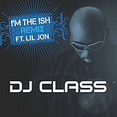 I'm The Ish (Remix) by DJ Class