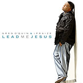 Lead Me Jesus by Greg O'Quin
