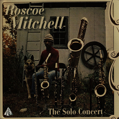The Solo Concert by Roscoe Mitchell