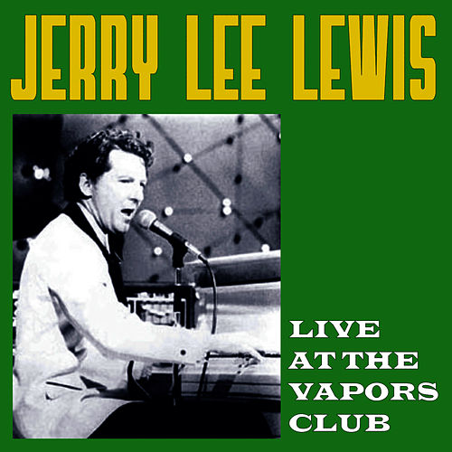 Live At The Vapors Club by Jerry Lee Lewis