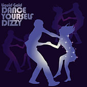 Dance Yourself Dizzy by Liquid Gold