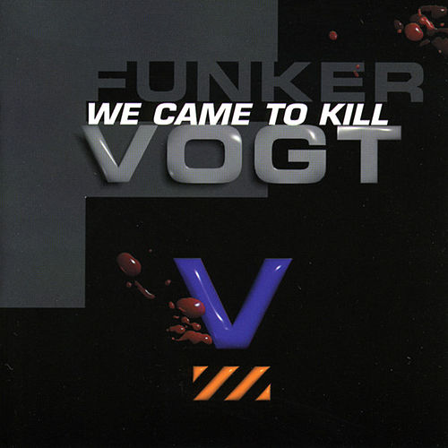 We Came to Kill by Funker Vogt