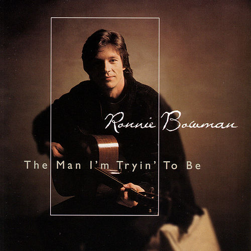 The Man I'm Tryin' To Be by Ronnie Bowman