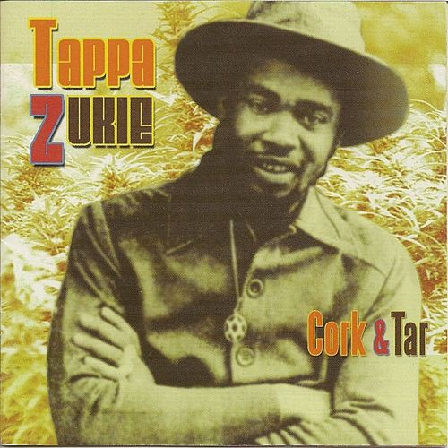 Cork & Tar by Tappa Zukie
