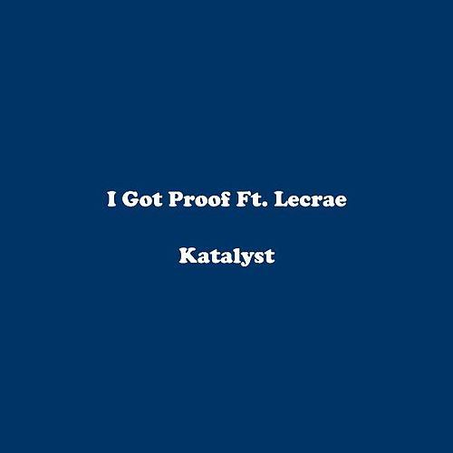 I Got Proof Ft. Lecrae by Katalyst