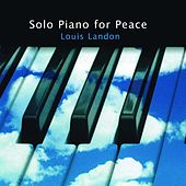 Solo Piano for Peace by Louis Landon