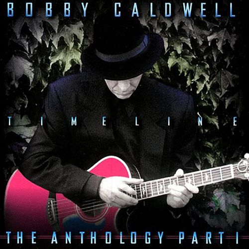 Timeline: The Anthology, Part 1 by Bobby Caldwell