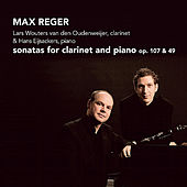 Reger: Sonatas for Clarinet and Piano, Op. 107 & 49 by Lars  Wouters van den Oudenweijer