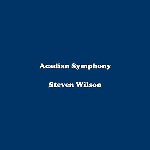 Acadian Symphony by Steven Wilson