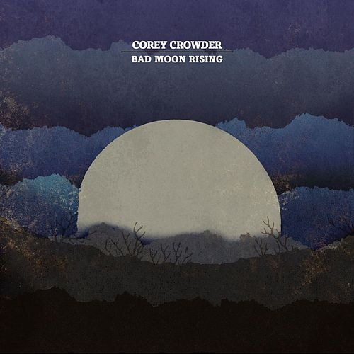 Bad Moon Rising by Corey Crowder