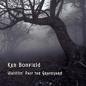 Whistlin' Past the Graveyard by Ken Bonfield