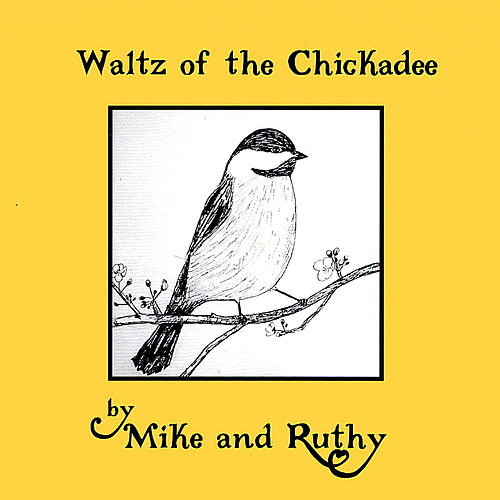 Waltz of the Chickadee by Mike and Ruthy
