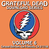 Grateful Dead Download Series, Vol. 6: Carousel Ballroom, San Francisco, CA 3/17/68 by Grateful Dead