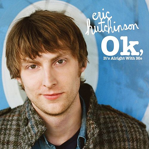 OK, It's Alright With Me by Eric Hutchinson