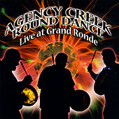 Agency Creek Round Dance Live At Grand Ronde by Various Artists