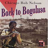 Back to Bogalusa by Chicago Bob Nelson