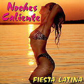 Noches Caliente: Fiesta Latina by Various Artists