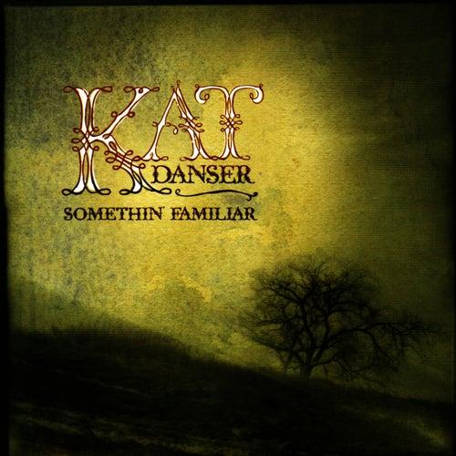 Somethin' Familiar by Kat Danser