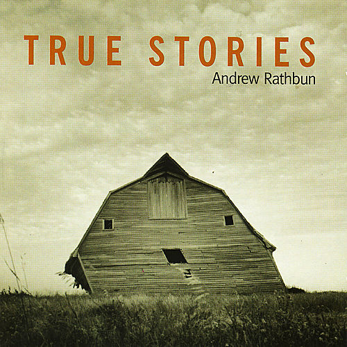 True Stories by Andrew Rathbun