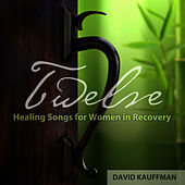Twelve Step Healing Songs for Women in Recovery by David Kauffman