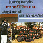 When We All Get to Heaven by Luther Barnes