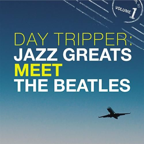 Day Tripper: Jazz Greats Meet The Beatles Volume 1 by Various Artists
