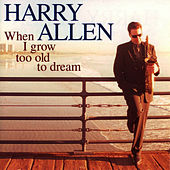 When I Grow Too Old to Dream by Harry Allen