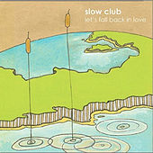 Lets Fall Back In Love by Slow Club