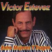 Entre Mujeres Y Tragos by Victor Estevez