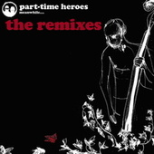 Remixed by Part Time Heroes