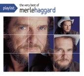 Playlist: The Very Best Of Merle Haggard by Merle Haggard