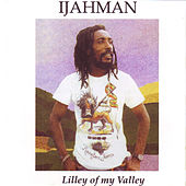 Lilly Of My Valley by Ijahman Levi