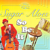 So Be It by Sugar Aloes