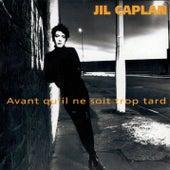 Avant qu' il ne soit trop tard by Jil Caplan