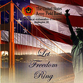 Let Freedom Ring by U.S. Army Field Band