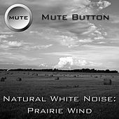 Natural White Noise: Prairie Wind by Mute Button