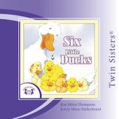 Six Little Ducks by Twin Sisters