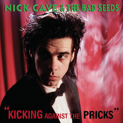 Kicking Against The Pricks (2009 Digital Remaster) by Nick Cave