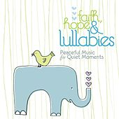 Faith, Hope & Lullabies - Peaceful Music For Quiet Moments by The Lullaby Ensemble