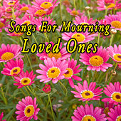 Songs For Mourning Loved Ones by Various Artists