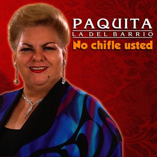 No Chifle Usted by Paquita La Del Barrio