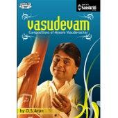 Vasudevam Compositions of Mysore Vasudevachar - O.S.Arun by O.S. Arun