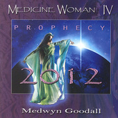 Medicine Woman IV - Prophecy 2012 by Medwyn Goodall
