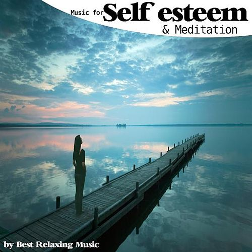 Music for Self Esteem and Meditation by Best Relaxing Music