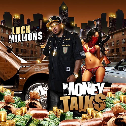 Money Talks by Luch Millions