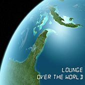 Lounge over the world by Various Artists