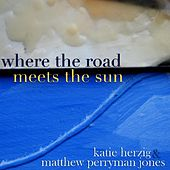 Where The Road Meets The Sun by Katie Herzig