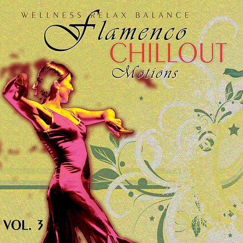 Flamenco Chillout Motions Vol. 3 by Dustin Henze