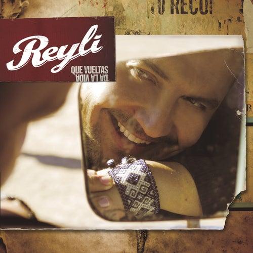 Que Vueltas Da La Vida by Reyli
